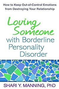 Loving Someone With Borderline Personality Disorder: How to Keep Out-of-Control Emotions from Destroying Your Relationship