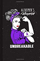 Alzheimers Warrior Unbreakable: Alzheimers Awareness Gifts Blank Lined Notebook Support Present For Men Women Purple Ribbon Awareness Month / Day Journal for Him Her