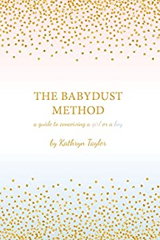 The Babydust Method: A Guide to Conceiving a Girl or a Boy by [Taylor, Kathryn]