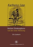 Berliner Friedenspfarrer und der Erste Weltkrieg: Ein Lesebuch (Reihe Geschichtswissenschaft)