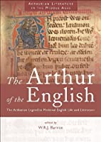 The Arthur of the English: The Arthurian Legend in Medieval English Life and Literature (Arthurian Literature in the Middle Ages)