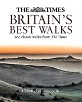 The Times Britain's Best Walks: 200 Classic Walks from the Times