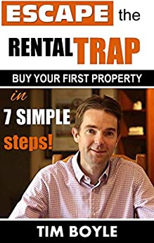 Escape The Rental Trap - Buying Your First Property In 7 Simple Steps by [Boyle, Tim]