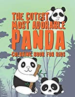 The Cutest Most Adorable Panda Coloring Book For Kids: 25 Fun Designs For Boys And Girls - Perfect For Young Children Preschool Elementary Toddlers That Like Panda Bears