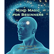 Mind Magic for Beginners: Simple Magic for Wizard Wanna-Bees