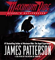 Maximum Ride Book #2: School's Out - Forever