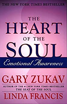 Heart Of The Soul: Emotional Awareness by [Zukav, Gary, Francis, Linda]