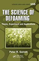 The Science of Defoaming: Theory, Experiment and Applications (Surfactant Science)