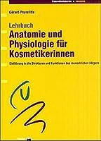 Anatomie und Physiologie fuer Kosmetikerinnen: Einfuehrung in die Strukturen und Funktionen des menschlichen Koerpers