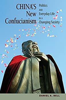 China's New Confucianism: Politics and Everyday Life in a Changing Society by [Bell, Daniel A.]
