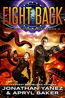 Fight Back: A Gateway to the Galaxy Series (The Invasion Book 3) by [Yanez, Jonathan, Baker, Apryl]