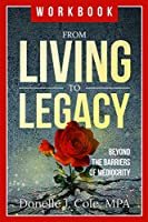 From Living to Legacy: work book: Beyond the Barriers of Mediocrity