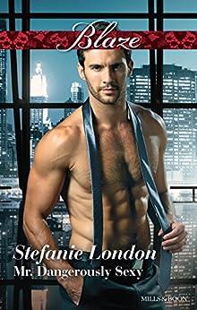 Mills & Boon : Mr. Dangerously Sexy (The Dangerous Bachelors Club Book 4) by [London, Stefanie]