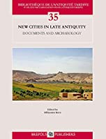 New Cities in Late Antiquity: Documents and Archaeology (Bibliotheque De L'antiquite Tardive)