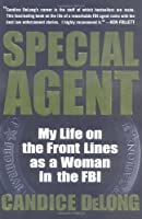 Special Agent: My Life on the Front Lines as a Woman in the FBI