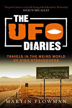 The UFO Diaries: Travels in the weird world of high strangeness by [Plowman, Martin]