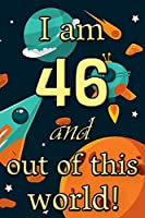 I am 46 and out of this world! - Birthday space cosmos lined journal: A fun book to celebrate your age