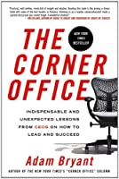 The Corner Office: Indispensable and Unexpected Lessons from CEOs on How to Lead and Succeed by Adam Bryant(2012-04-24)