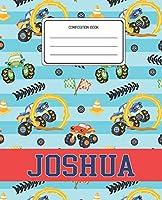 Composition Book Joshua: Monster Trucks Pattern Composition Book Name Joshua Personalized Lined Wide Rule Notebook for Boys Kids Back to School Preschool Kindergarten and Elementary Grades K-2