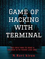 Game of hacking with terminal: The only way to stop a hacker is to think like one.