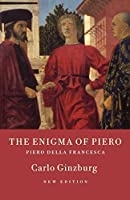 The Enigma of Piero: Piero della Francesca