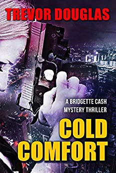 Cold Comfort (Bridgette Cash Mystery Thriller Book 1) by [Douglas, Trevor]