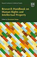 Research Handbook on Human Rights and Intellectual Property (Research Handbooks in Intellectual Property)