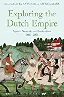 Exploring the Dutch Empire: Agents, Networks and Institutions 1600-2000