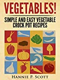VEGETABLES!: Simple and Easy Vegetable Crock Pot Recipes (English Edition) 画像