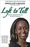 Left to Tell: One Woman's Story of Surviving the Rwandan Genocide by Immaculee Ilibagiza(2014-04-07)