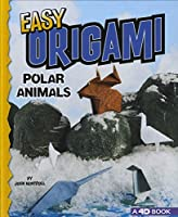 Easy Origami Polar Animals: An Augmented Reading Paper Folding Experience: A 4d Book (Easy Origami Animals)