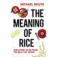 The Meaning of Rice: And Other Tales from the Belly of Japan