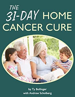 The 31-Day Cancer Cure by [Bollinger, Ty, Scholberg, Andy]