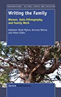 Writing the Family: Women, Auto-ethnography, and Family Work (Transgressions: Cultural Studies and Education)