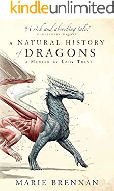 A Natural History of Dragons: A Memoir by Lady Trent (Memoirs of Lady Trent Book 1)