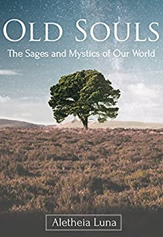 Old Souls: The Sages and Mystics of Our World by [Luna, Aletheia]