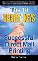The 10 Secret Keys to Successful Direct Mail Printing