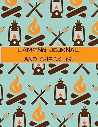 CAMPING JOURNAL AND CHECKLIST: A CAMPSITE LOG FOR OUTDOOR ENTHUSIASTS. PROMPTED PAGES AND CHECKLISTS TO RECORD YOUR MEMORIES AND ENSURE YOU HAVE EVERYTHING!