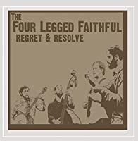 Regret & Resolve [Explicit] by The Four Legged Faithful