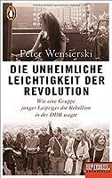 Die unheimliche Leichtigkeit der Revolution: Wie eine Gruppe junger Leipziger die Rebellion in der DDR wagte - Ein SPIEGEL-Buch