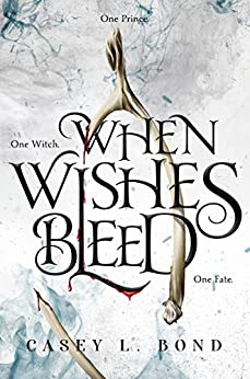 When Wishes Bleed by [Bond, Casey]