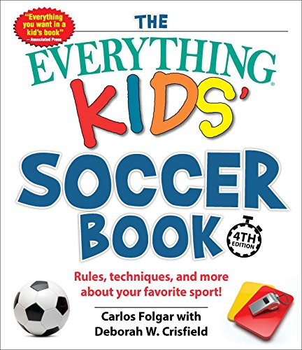The Everything Kids' Soccer Book, 4th Edition: Rules, Techniques, and More about Your Favorite Sport! (Everything® Kids) (English Edition)