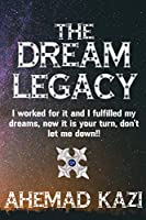 The Dream Legacy: I worked for it and I fulfilled my dreams, now it is your turn, don't let me down!!