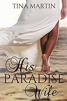 His Paradise Wife (The Champion Brothers Book 1) by [Martin, Tina]