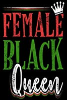 Female Black Queen Notebook: Lined Journals Notebooks Gifts For Girls and Women - 120 Pages Notebook Journal Black History Month Gift For African American Women Feminism Gifts For Christmas and Birthday