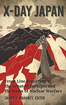 [Tuttle, Walter]のX-Day: Japan: Front Line Reporting at the Greatest Invasion and the Dawn of Nuclear Warfare (English Edition)