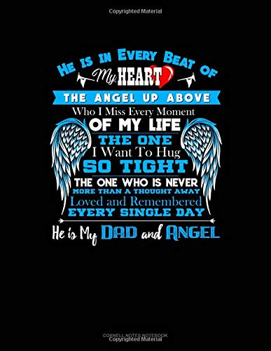 He Is In Every Beat Of My Heart The Angel Up Above Who I Miss Every Moment Of My Life The One I Want To Hug So Tight The One Who Is Never More Than A Thought Away Loved And Remembered Every Single Day He Is My Dad And Angel: Cornell Notes Notebook
