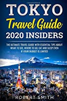 Tokyo Travel Guide 2020 Insiders: The Ultimate Travel Guide With Essential Tips About What To See, Where To Go, Eat And Sleep Even If Your Budget Is Limited ( japan Travel Guide ) (japan travel guide Book)