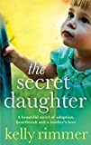 The Secret Daughter: A beautiful novel of adoption, heartbreak and a mother's love (English Edition)