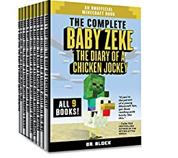 The Complete Baby Zeke: The Diary of a Chicken Jockey: Books 1 to 9: An Unofficial Minecraft Book (Minecraft Books for Kids 3) by [Block, Dr.]